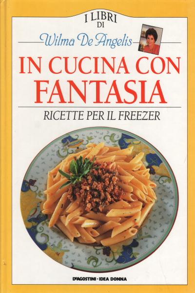 In cucina con fantasia - Ricette per il freezer - AA.VV ...