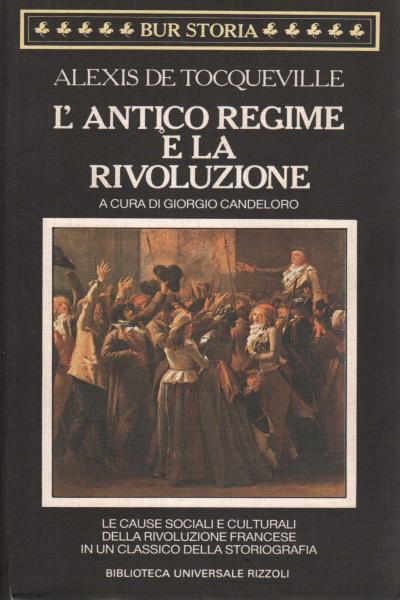 L 39 antico regime e la rivoluzione alexis de tocqueville for Biblioteca di storia moderna e contemporanea