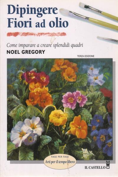 dipingere fiori ad olio noel gregory manualistica