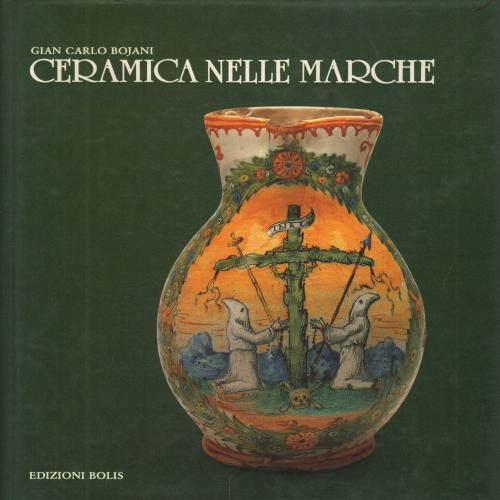 Ceramiche nelle Marche - Gian Carlo Bojani - Antiquariato - Arte - Libreria - dimanoinmano.it