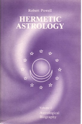 Hermetic Astrology Towards a new Wisdom of the Stars (Vol. 2)