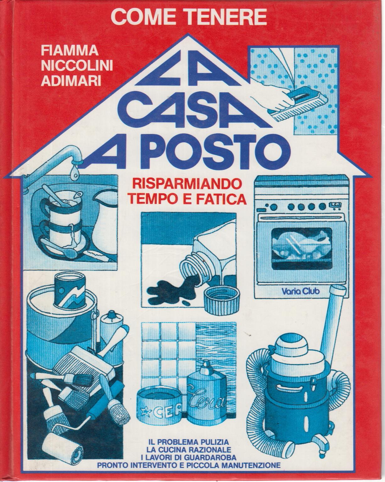 Come tenere la casa a posto risparmiando tempo e fatica fiamma niccolini adimari - Come tenere pulita la casa ...