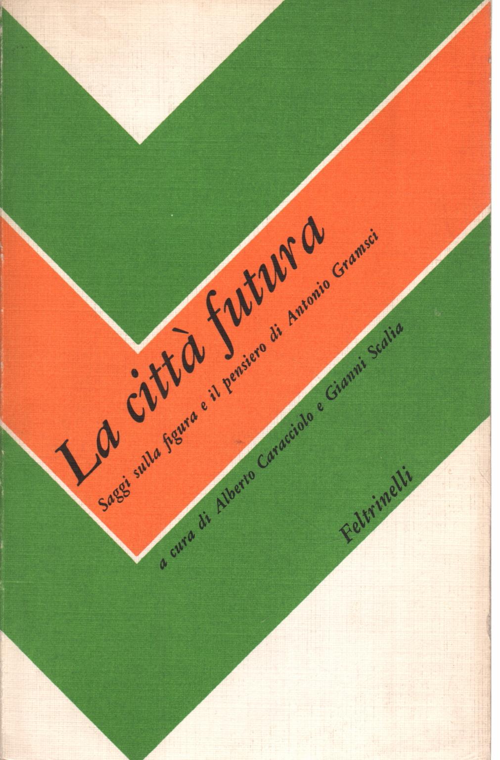 La Città Futura Alberto Caracciolo Gianni Scalia Politica