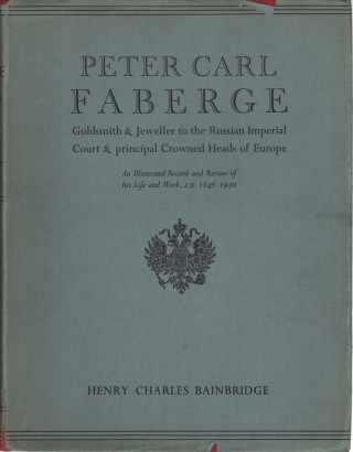 Peter Carl Faberge : Goldsmith and Jeweller to the Russian Imperial Court and the principal Crowned Heads of Europe