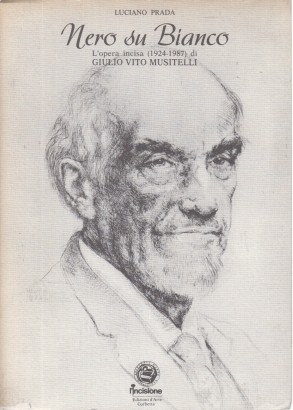 Black and White: The engraved work (1924-1987) of Giulio Vito Musitelli