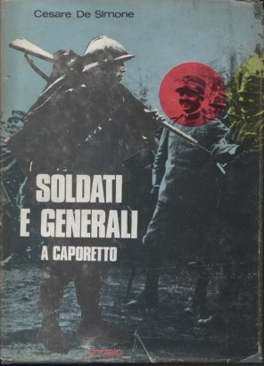The soldiers and general at Caporetto