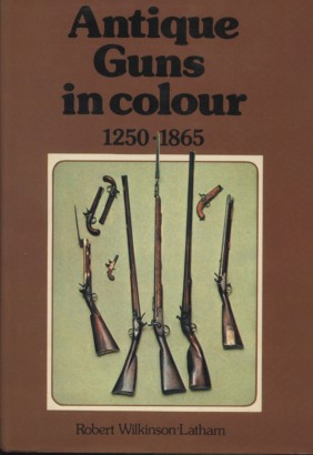 Antique Guns in Colour to 1865