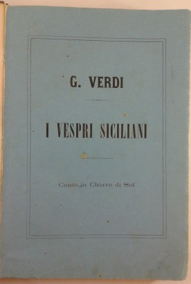 I Vespri Siciliani Opera in five acts Poetry of G. Scribe and C. Duveyrier Music of Maestro Cav.Giuseppe Verdi