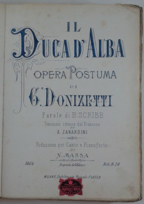 The Duke of Alba posthumous Work by G. Donizetti, Words by E. Scribe. Version rhythm from the French by A. Zanardini