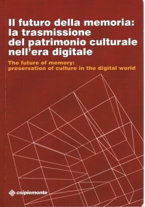 Il futuro della memoria: la trasmissione del patrimonio culturale nell'era digitale / The future of memory: preservation of culture in the digital world