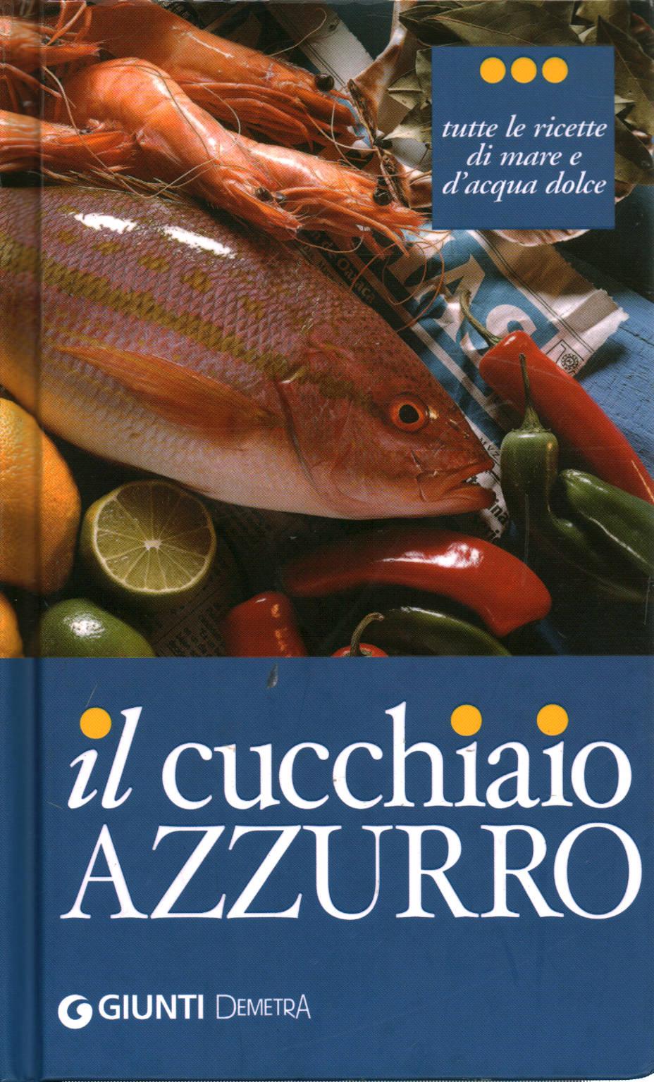 Il Cucchiaio Azzurro Oltre 800 Ricette Di Pesce Di Mare E Dacqua