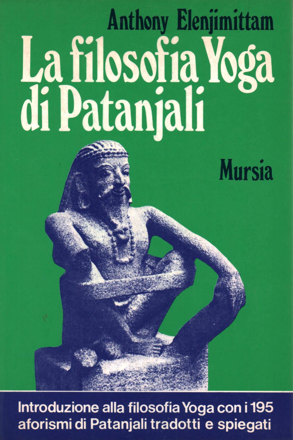The Yoga Philosophy Of Patanjali Anthony Elenjimittam Manualistica Varia Manuals Library Dimanoinmano It