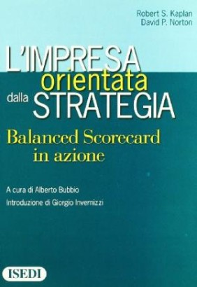 L'impresa orientata dalla strategia. Balanced Scorecard in azione