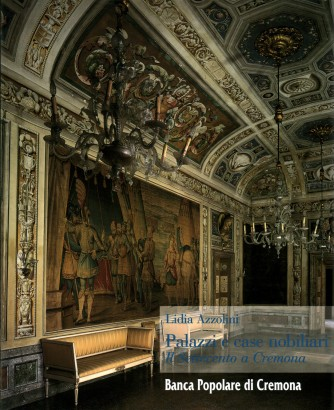 Palaces and stately homes. The Eighteenth century in Cremona