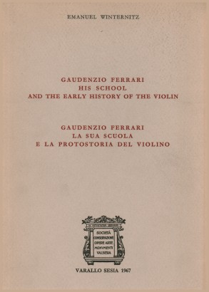 Gaudenzio Ferrari. His school and the early history of the violin. La sua scuola e la protostoria del violino