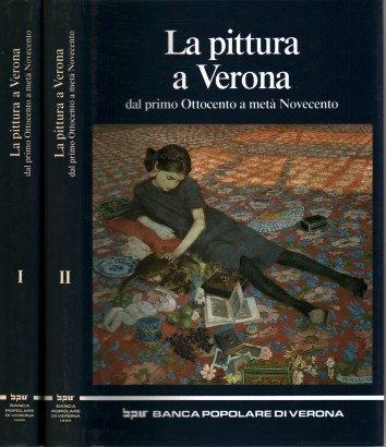 Painting in Verona, from the first Nineteenth century to the mid-Twentieth century (2 Volumes)