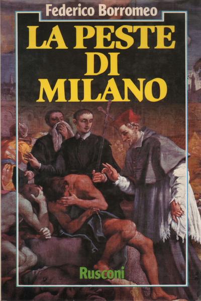 La peste de Milán - Federico Borromeo - La Historia Local - La historia -  Biblioteca - dimanoinmano.it