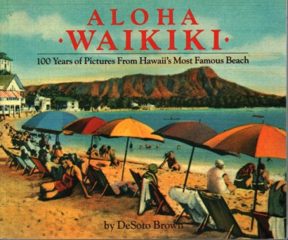 Aloha Waikiki. 100 Years Of Pictures From Hawaii's Most Famous Beach