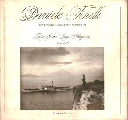 Daniele Tinelli:Where I would live and never die. Photographs of the Lago Maggiore 1905-1916