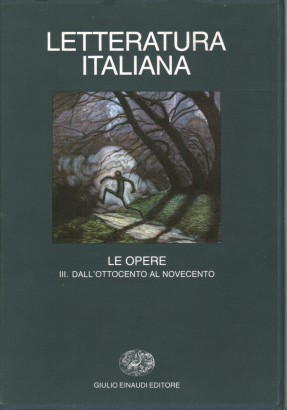 Italian literature: the works. From the Nineteenth to the Twentieth century (Volume III).