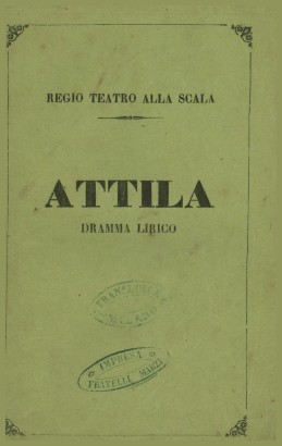 Attila drama lirico in a prologue and three acts to be staged in the Regio Teatro alla Scala in the Autumn of 1860