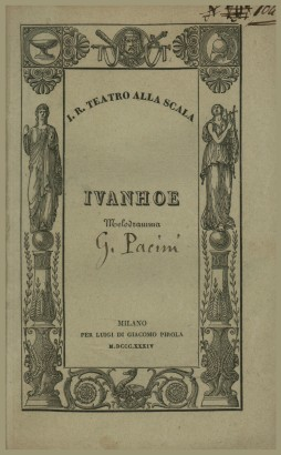 Ivanhoe, a melodrama in two acts by francis adams in the I. R. Teatro alla Scala il Carnevale 1833-34