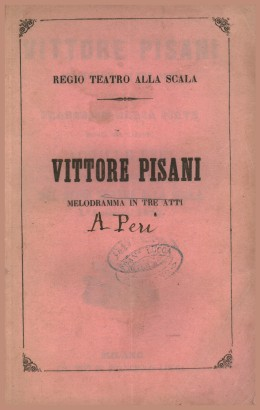 Vittore Pisani: melodramma in three acts to be staged in the Regio Teatro alla Scala in the Autumn of 1860