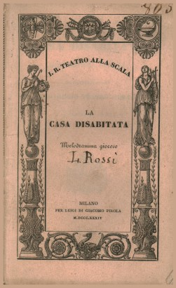 The house is uninhabited, melodramma giocoso by francis adams in the I. R. Teatro alla Scala in the Autumn of the year 1834. Follows: The Saracens in Sicily, the representation of facial expressions