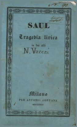 Saul, tragedia lirica in two acts to perform in the I. R. Teatro alla Scala in the Autumn of 1829. Follows: Octavian in Egypt, action mimicry in six acts
