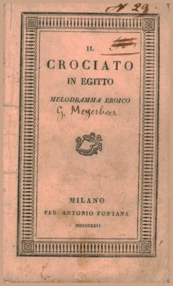 The Crusader in Egypt, the heroic melodrama to be staged in the I. R. Teatro alla Scala, the Lent, in the year 1826