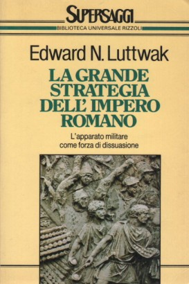 La grande strategia dell'Impero romano dal I al III secolo d.C.