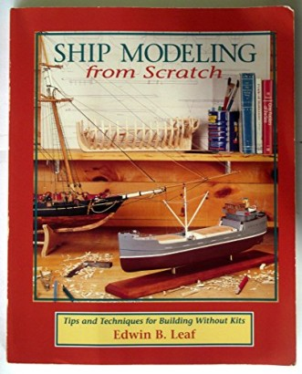 Ship Modeling from Scratch : Tips and Techniques for Building Without Kits