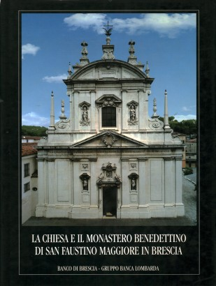 The church and the benedictine monastery of San Faustino Maggiore in Brescia