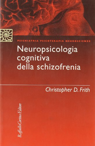 La neuropsychologie Cognitive de la schizophrénie, Christopher D. Frith