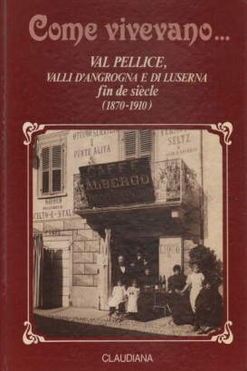 How they lived... the Val Pellice and the Valleys Of Angrogna and Luserna fin de siècle (1870-1910)