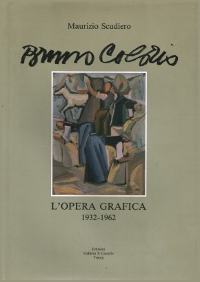 Bruno Colorio. L'opera grafica 1932-1962