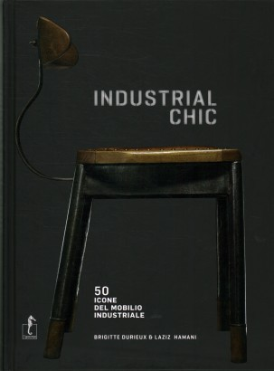 Industrial chic. 50 icone del mobilio industriale