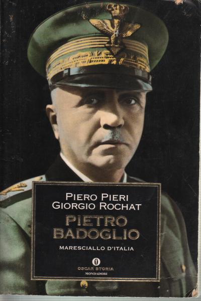 Pietro Badoglio - Piero Pieri e Giorgio Rochat - Storia ...